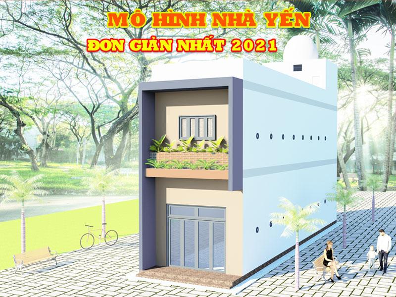 Mô hình nhà yến đơn giản nhất 2021